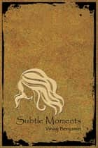 Subtle Moments ebook by Vinay Benjamin