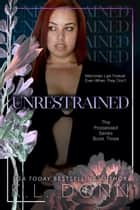 Unrestrained - The Possessed Series, #3 ebook by KL Donn