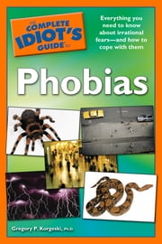 The Complete Idiot's Guide to Phobias ebook by Gregory P. Korgeski Ph.D.