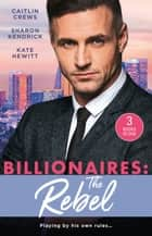 Billionaires - The Rebel/The Return of the Di Sione Wife/Di Sione's Virgin Mistress/A Di Sione for the Greek's Pleasure ebook by Sharon Kendrick, Caitlin Crews, Kate Hewitt