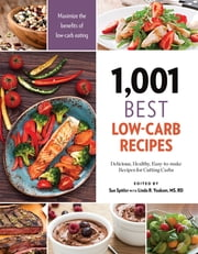 1,001 Best Low-Carb Recipes - Delicious, Healthy, Easy-to-make Recipes for Cutting Carbs ebook by Sue Spitler, R.D. Linda R. Yoakam