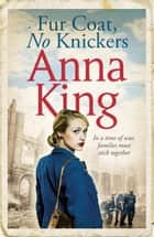 Fur Coat, No Knickers - A gripping wartime saga ebook by Anna King