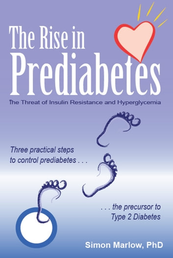 The Rise in Prediabetes:The Threat of Insulin Resistance and Hyperglycemia - Three Steps to Stop the Threat of Type2 Diabetes ebook by Simon Marlow