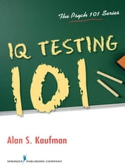 IQ Testing 101 ebook by Kaufman, Alan S., Dr., PhD
