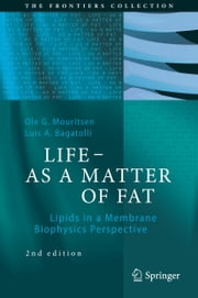 LIFE - AS A MATTER OF FAT - Lipids in a Membrane Biophysics Perspective ebook by Ole G. Mouritsen,Luis A. Bagatolli
