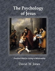 The Psychology of Jesus ebook by David W. Jones