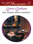 The Italian Boss's Mistress ebook by Lynne Graham