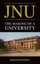 Jnu: The Making Of A University ebook by Rakesh Batabyal