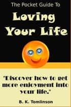 The Pocket Guide To Loving Your Life ebook by B. K. Tomlinson