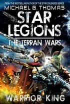 Warrior King (Star Legions: The Terran Wars Book 1) ebook by Michael G. Thomas