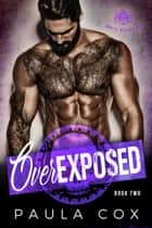 Overexposed (Book 2) - White Wolves MC, #2 ebook by Paula Cox