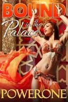 Bound in the Palace ebook by Powerone