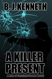 A Killer Present ebook by B.J. Kenneth