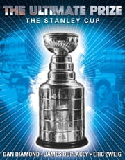 The Ultimate Prize - The Stanley Cup ebook by Dan Diamond,James Duplacey,Eric Zweig