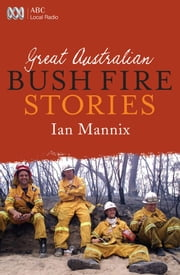 Great Australian Bushfire Stories ebook by Ian Mannix
