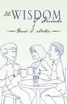 The Wisdom of Friends ebook by David S. Martin