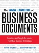 The AMA Handbook of Business Documents - Gudielines and Sample Documents That Make Busienss Writing Easy ebook by Kevin Wilson, Jennifer Wauson
