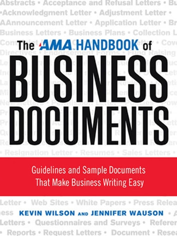 The AMA Handbook of Business Documents - Gudielines and Sample Documents That Make Busienss Writing Easy ebook by Kevin Wilson,Jennifer Wauson