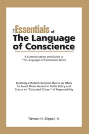 The Essentials of The Language of Conscience: A Summarization and Guide to The Language of Conscience Series ebook by Tieman H. Dippel Jr.