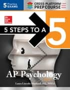 5 Steps to a 5 AP Psychology 2017 Cross-Platform Prep Course ebook by Laura Lincoln Maitland