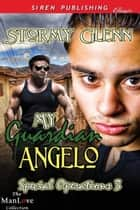 My Guardian Angelo ebook by Stormy Glenn