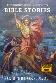 The Nonbeliever's Guide to Bible Stories ebook by C. B. Brooks, MD