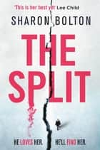 The Split - The most gripping, twisty thriller of the year (A Richard & Judy Book Club pick) ebook by Sharon Bolton