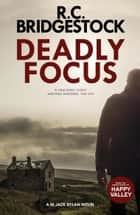 Deadly Focus - An absolutely gripping crime thriller packed with suspense ebook by R.C. Bridgestock