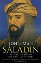 Saladin - The Life, the Legend and the Islamic Empire ebook by John Man