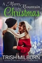 A Merry Mountain Christmas ebook by Trish Milburn