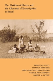 The Abolition of Slavery and the Aftermath of Emancipation in Brazil ebook by Rebecca Scott,Seymour Drescher,Hebe Maria Mattos de Castro,George Reid Andrews,Robert M. Levine