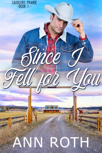 Since I Fell for You - Love, Cowboys, and Family Life in a Small Western Town ebook by Ann Roth