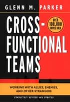 Cross- Functional Teams - Working with Allies, Enemies, and Other Strangers ebook by Glenn M. Parker