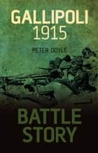 Battle Story: Gallipoli 1915 ebook by Peter Doyle