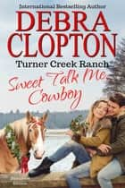 SWEET TALK ME, COWBOY Enhanced Edition ebook by Debra Clopton