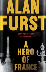 A Hero of France - A Novel ebook by Alan Furst