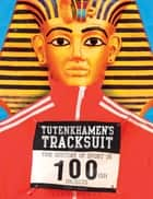 Tutenkhamen's Tracksuit - The History Of Sport In 100ish Objects ebook by