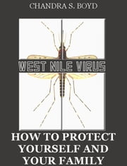 West Nile Virus - How to Protect Yourself and Your Family ebook by Chandra S. Boyd