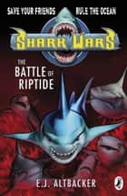Shark Wars: The Battle of Riptide ebook by E J Altbacker