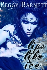 Lips Like Ice ebook by Peggy Barnett