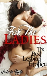 For The Ladies: The Best Lesbian Erotica ebook by Julieta Hyde
