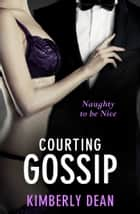 Courting Gossip ebook by Kimberly Dean