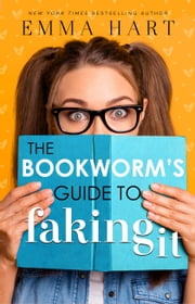 The Bookworm's Guide to Faking It (The Bookworm's Guide, #2) ebook by Emma Hart