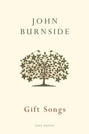 Gift Songs ebook by John Burnside
