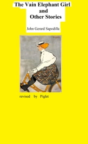 The Vain Elephant Girl and Other Stories ebook by John  Gerard Sapodilla