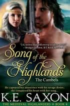 Song of the Highlands : Book Four : The Cambels (The Medieval Highlanders) (A Family Saga / Adventure Romance) - The Cambels ebook by K.E. Saxon