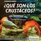 ¿Qué son los crustáceos? (What Are Crustaceans?) ebook by Therese Shea, Bernadette Davis