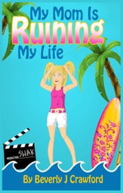 My Mom Is Ruining My Life ebook by Beverly J. Crawford