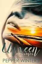 Unseen Messages ebook by Pepper Winters