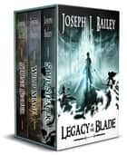Legacy of the Blade - The Complete Trilogy ebook by Joseph J. Bailey